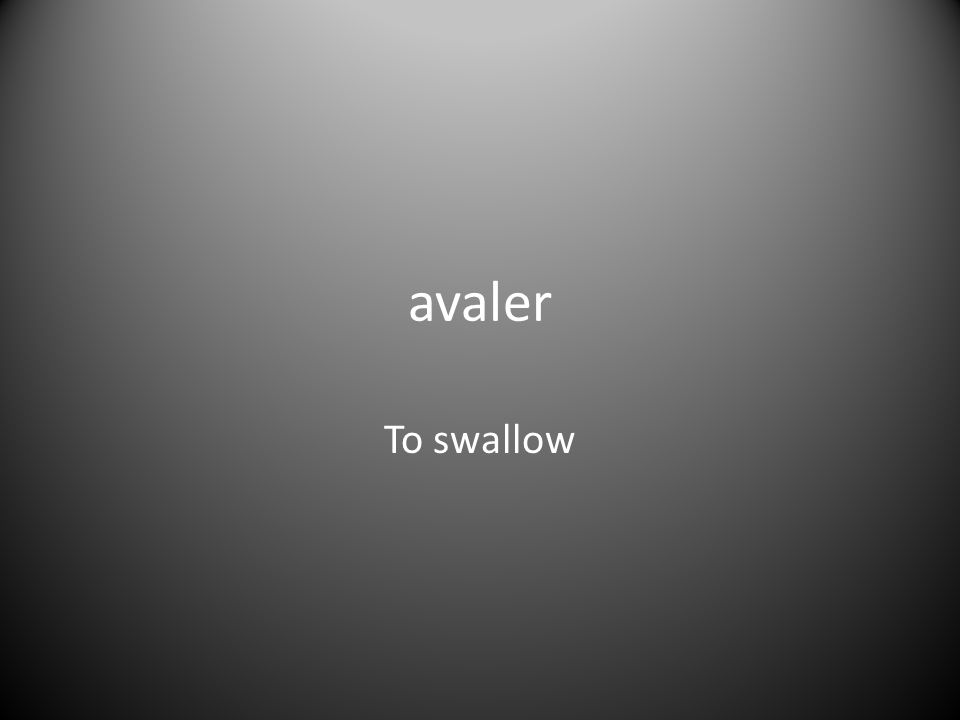 avaler To swallow