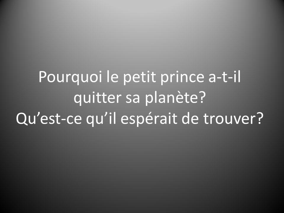 Pourquoi le petit prince a-t-il quitter sa planète