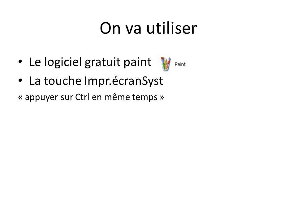 On va utiliser Le logiciel gratuit paint La touche Impr.écranSyst