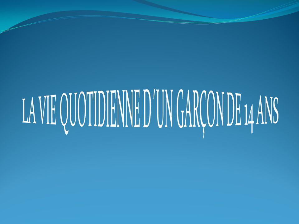 LA VIE QUOTIDIENNE D´UN GARÇON DE 14 ANS