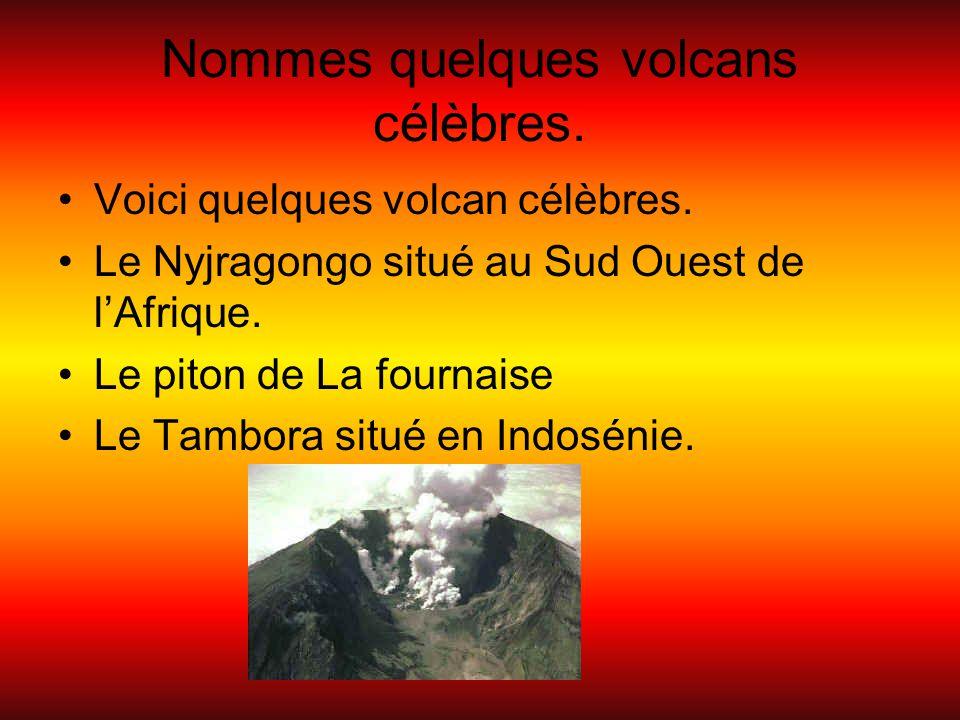 Nommes quelques volcans célèbres.