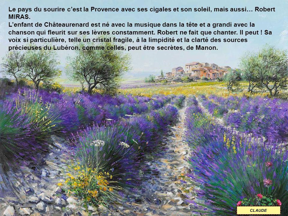 Le pays du sourire c'est la Provence avec ses cigales et son soleil, mais aussi… Robert MIRAS.