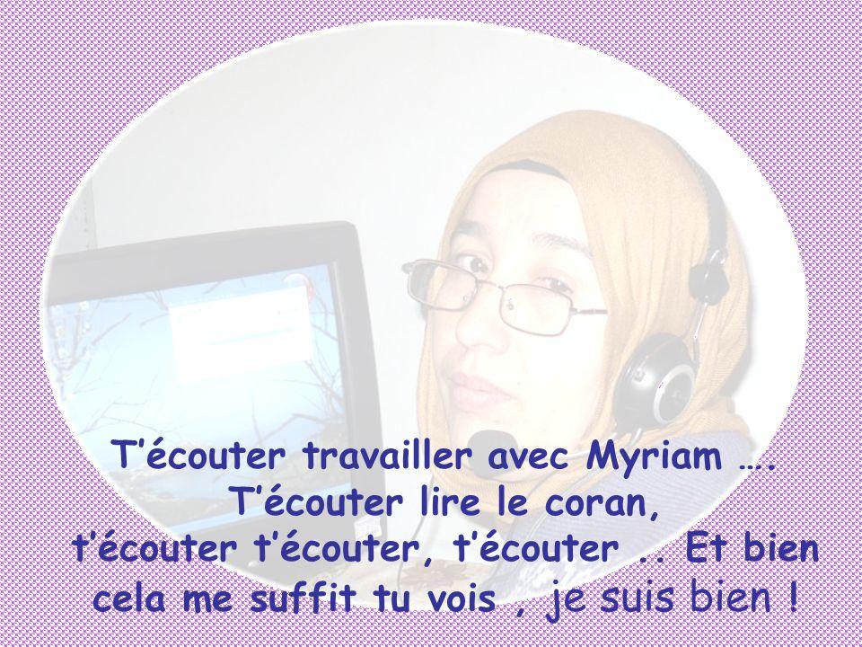 T'écouter travailler avec Myriam …