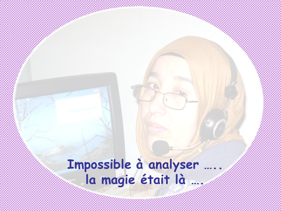 Impossible à analyser ….. la magie était là ….