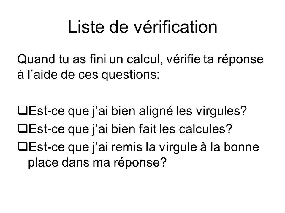Liste de vérification Quand tu as fini un calcul, vérifie ta réponse à l'aide de ces questions: Est-ce que j'ai bien aligné les virgules