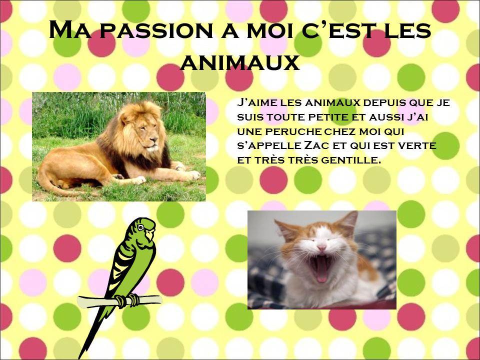 Ma passion a moi c'est les animaux