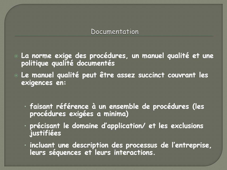 Documentation La norme exige des procédures, un manuel qualité et une politique qualité documentés.