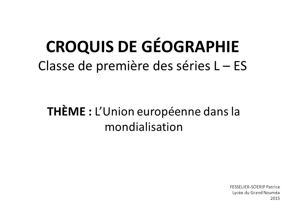 CROQUIS DE GÉOGRAPHIE Classe de première des séries L – ES