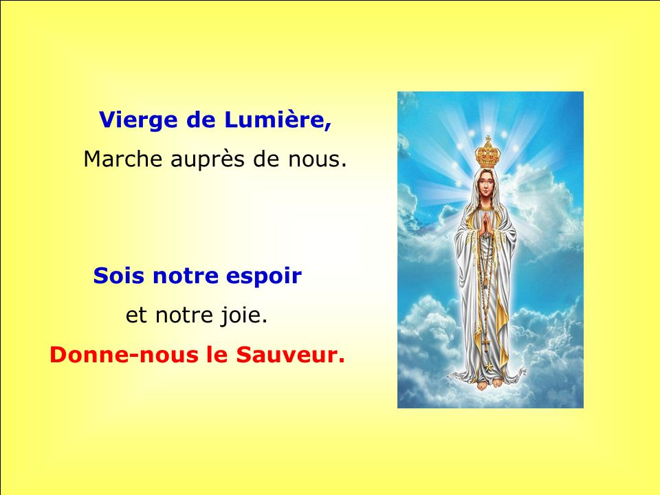 Vierge de Lumière, Sois notre espoir Donne-nous le Sauveur.