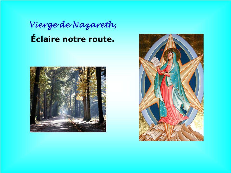 Vierge de Nazareth, Éclaire notre route. . .