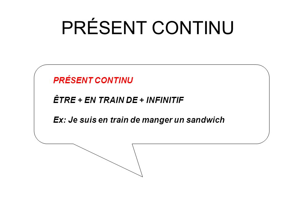 PRÉSENT CONTINU PRÉSENT CONTINU ÊTRE + EN TRAIN DE + INFINITIF