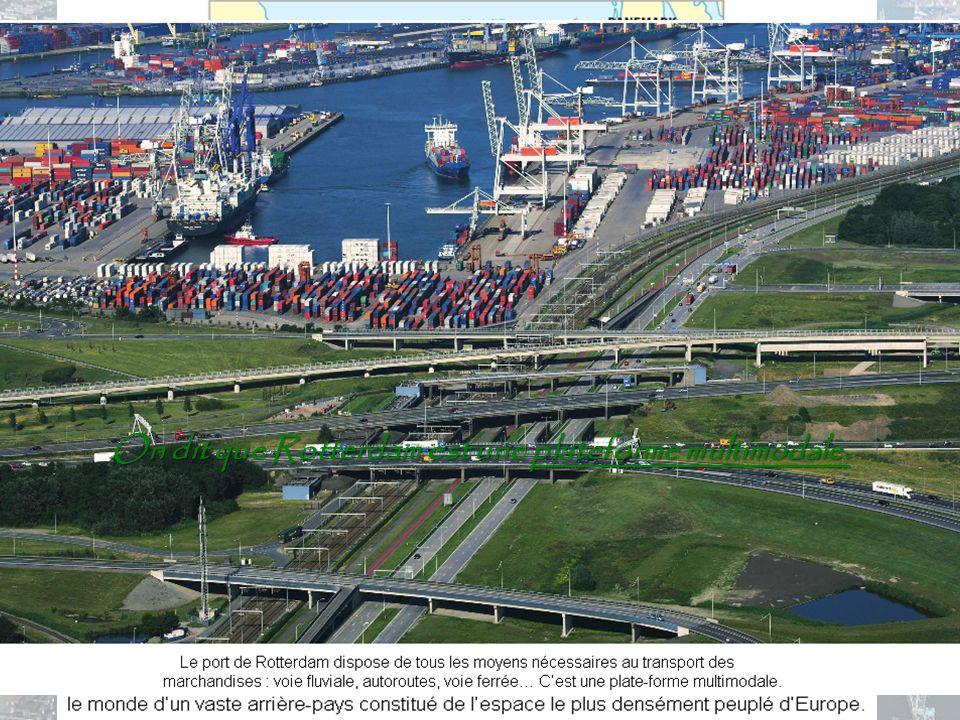 On dit que Rotterdam est une plateforme multimodale.