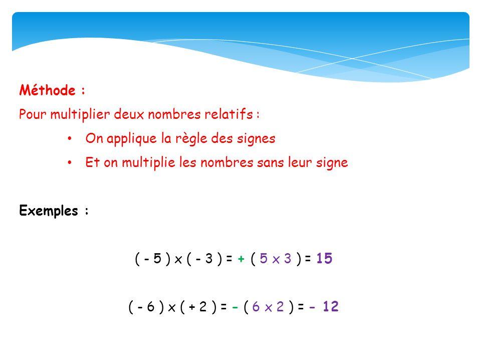 Méthode : Pour multiplier deux nombres relatifs : On applique la règle des signes. Et on multiplie les nombres sans leur signe.