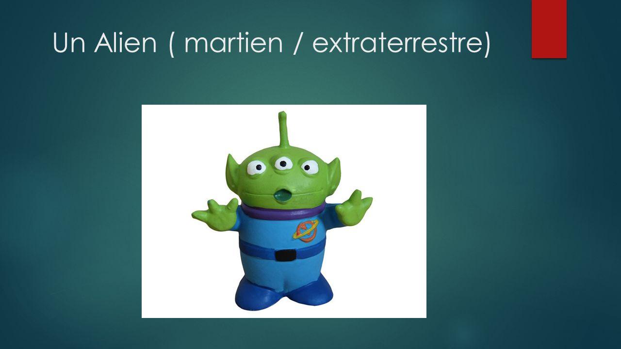 Un Alien ( martien / extraterrestre)