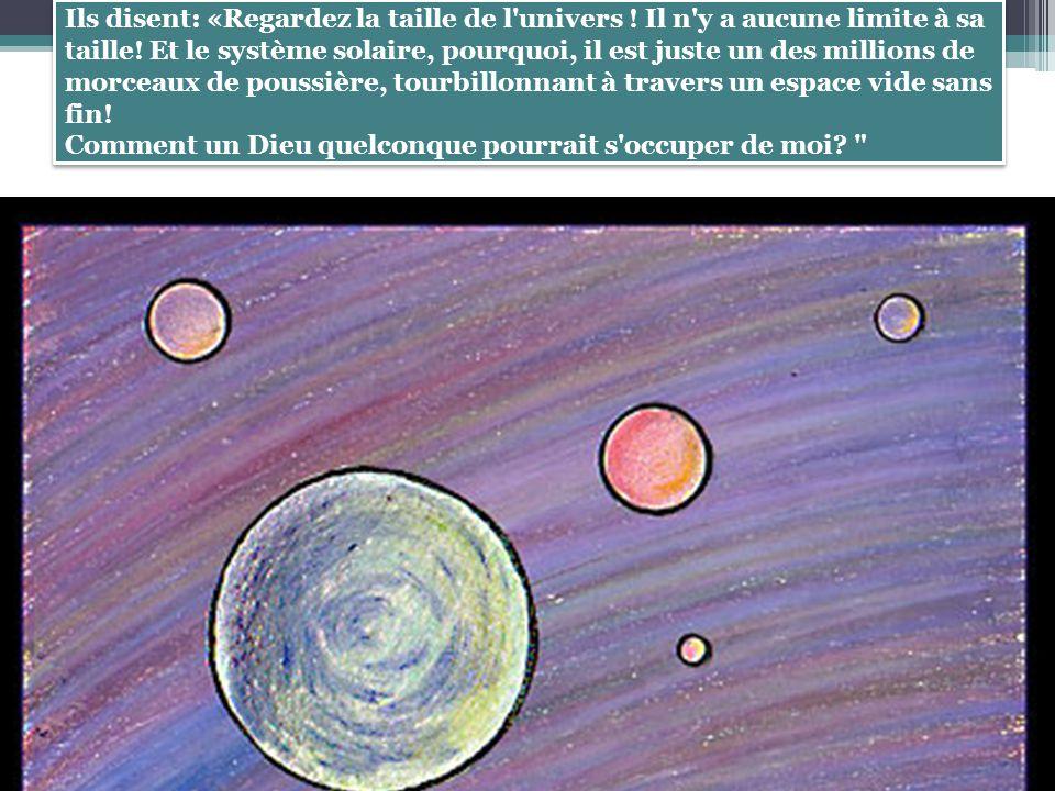 Ils disent: «Regardez la taille de l univers