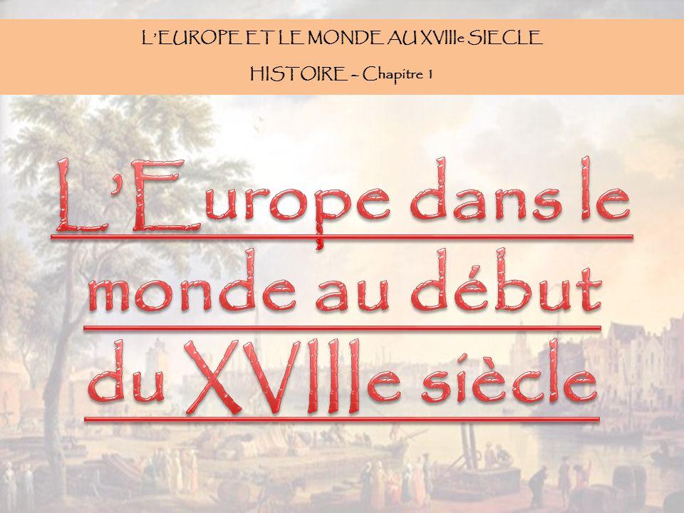 L'EUROPE ET LE MONDE AU XVIIIe SIECLE L'Europe dans le monde au début