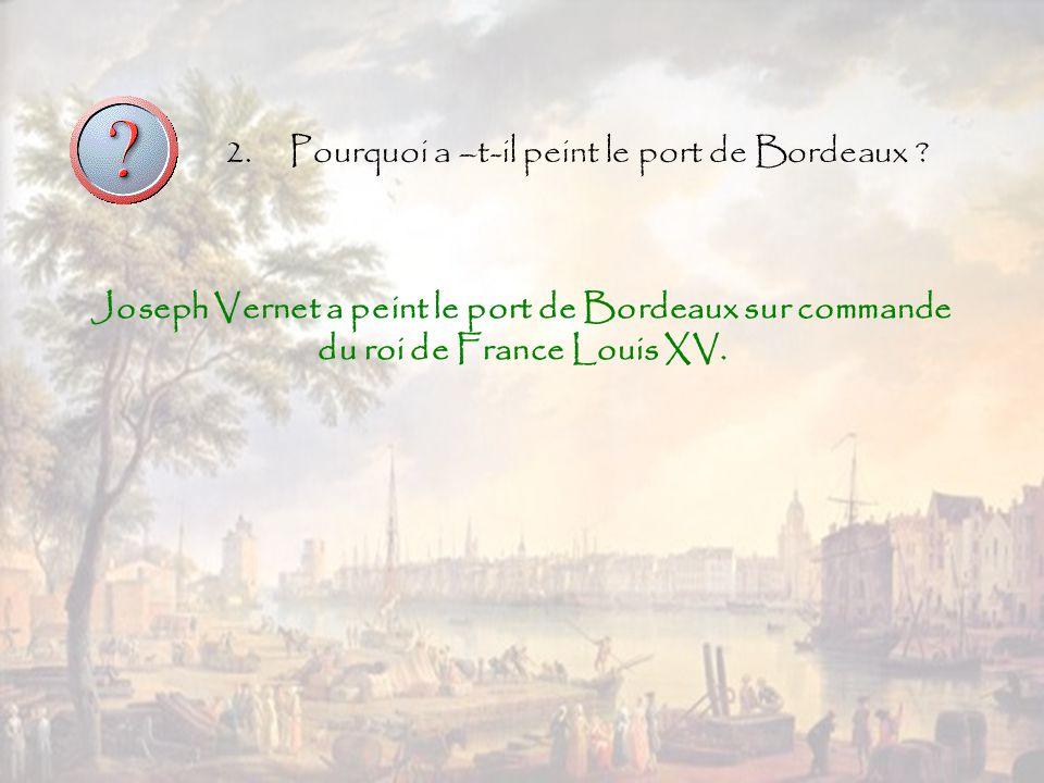 2. Pourquoi a –t-il peint le port de Bordeaux