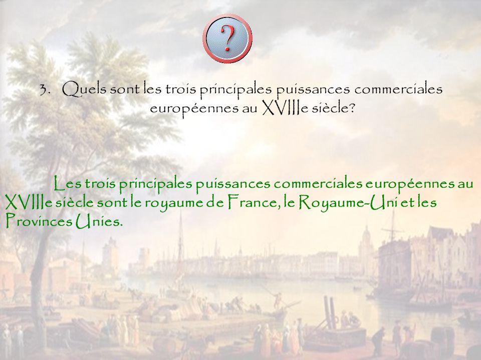 3. Quels sont les trois principales puissances commerciales européennes au XVIIIe siècle