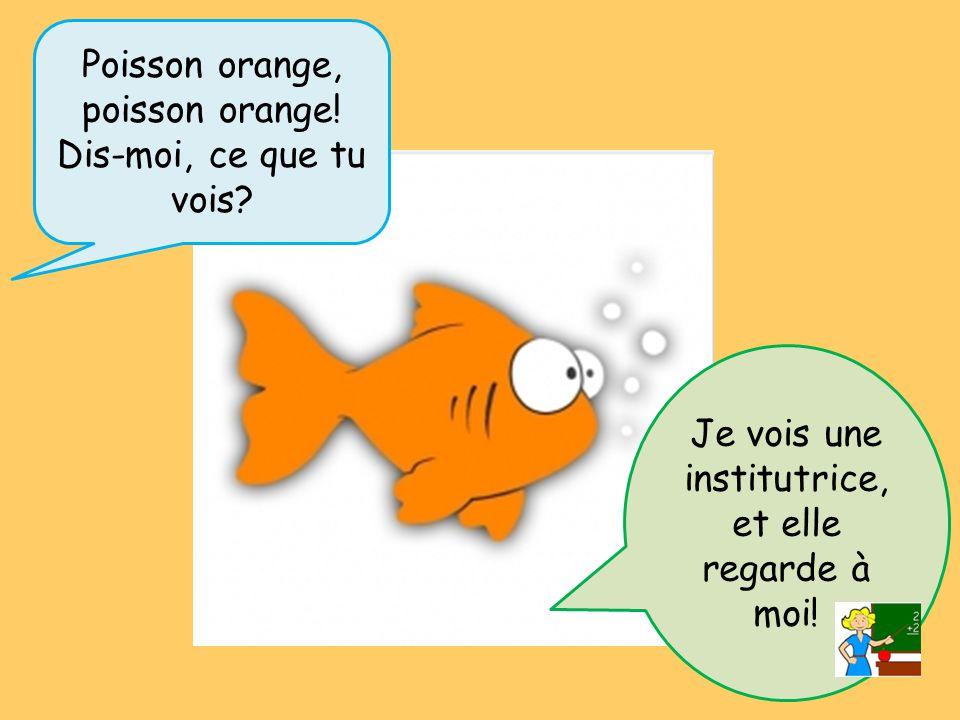 Poisson orange, poisson orange! Dis-moi, ce que tu vois