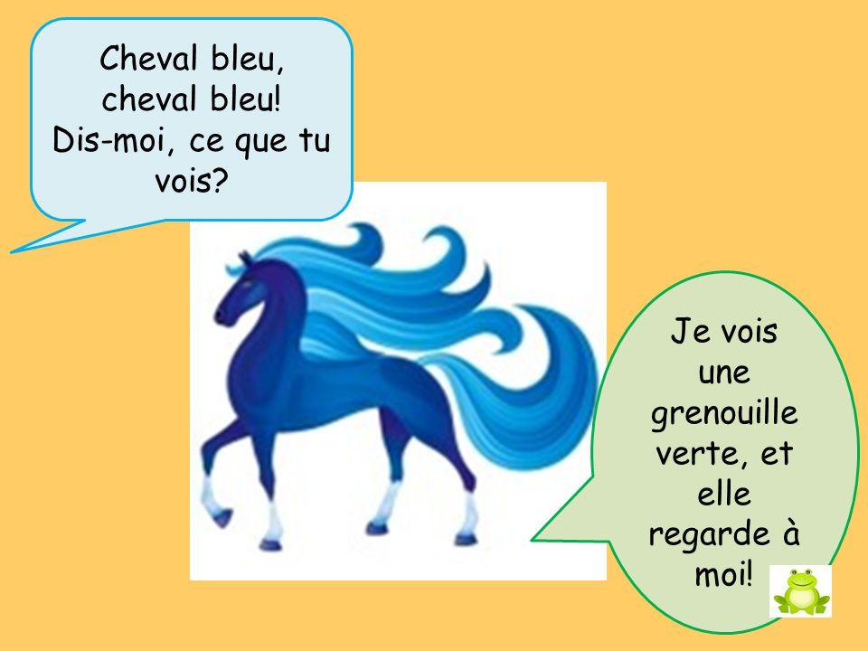 Cheval bleu, cheval bleu! Dis-moi, ce que tu vois