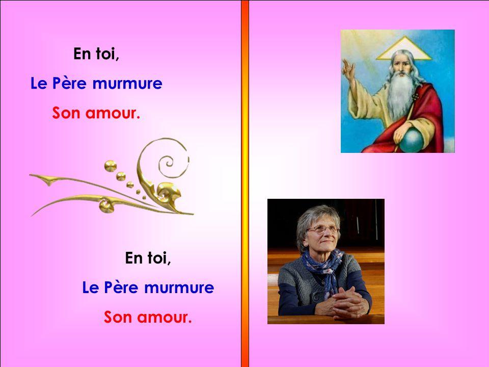 En toi, Le Père murmure Son amour. En toi, Le Père murmure Son amour.