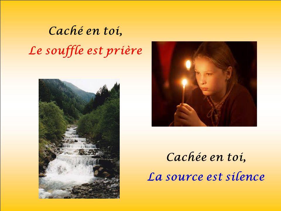 Caché en toi, Le souffle est prière Cachée en toi, La source est silence