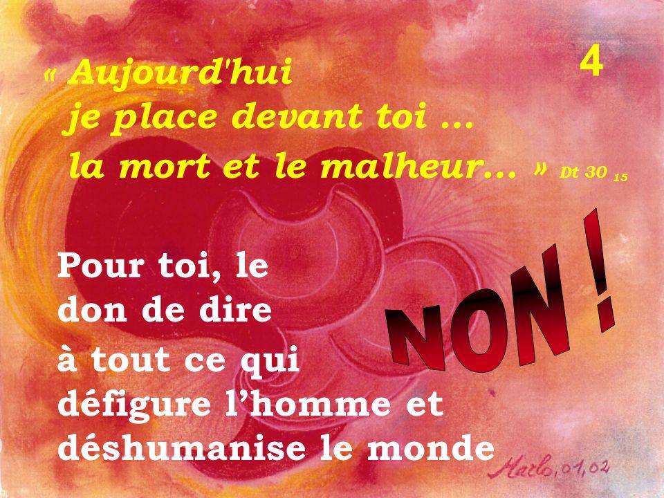 4 « Aujourd hui je place devant toi …