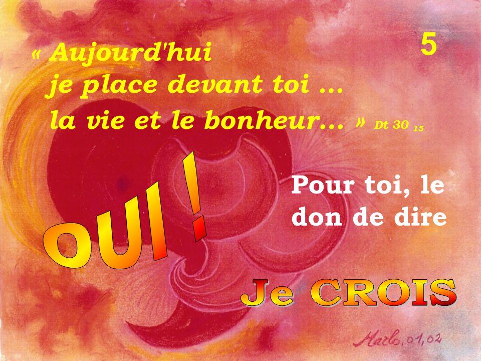 5 « Aujourd hui je place devant toi … la vie et le bonheur… » Dt 30 15