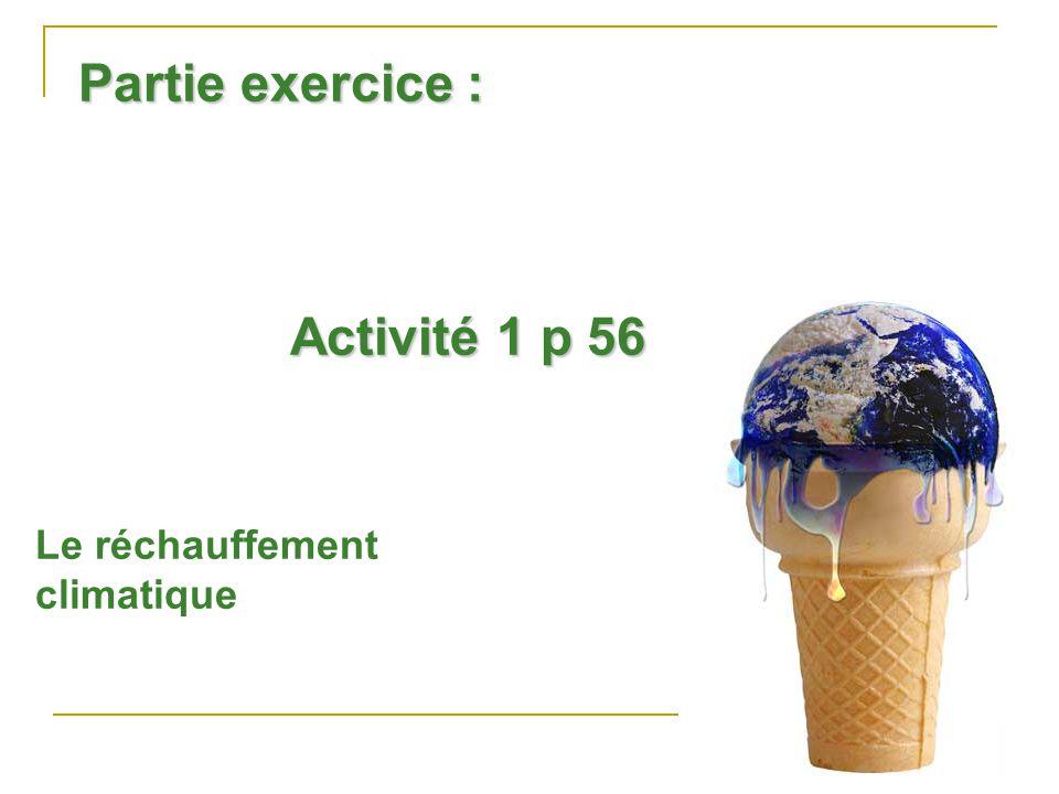 Partie exercice : Activité 1 p 56 Le réchauffement climatique