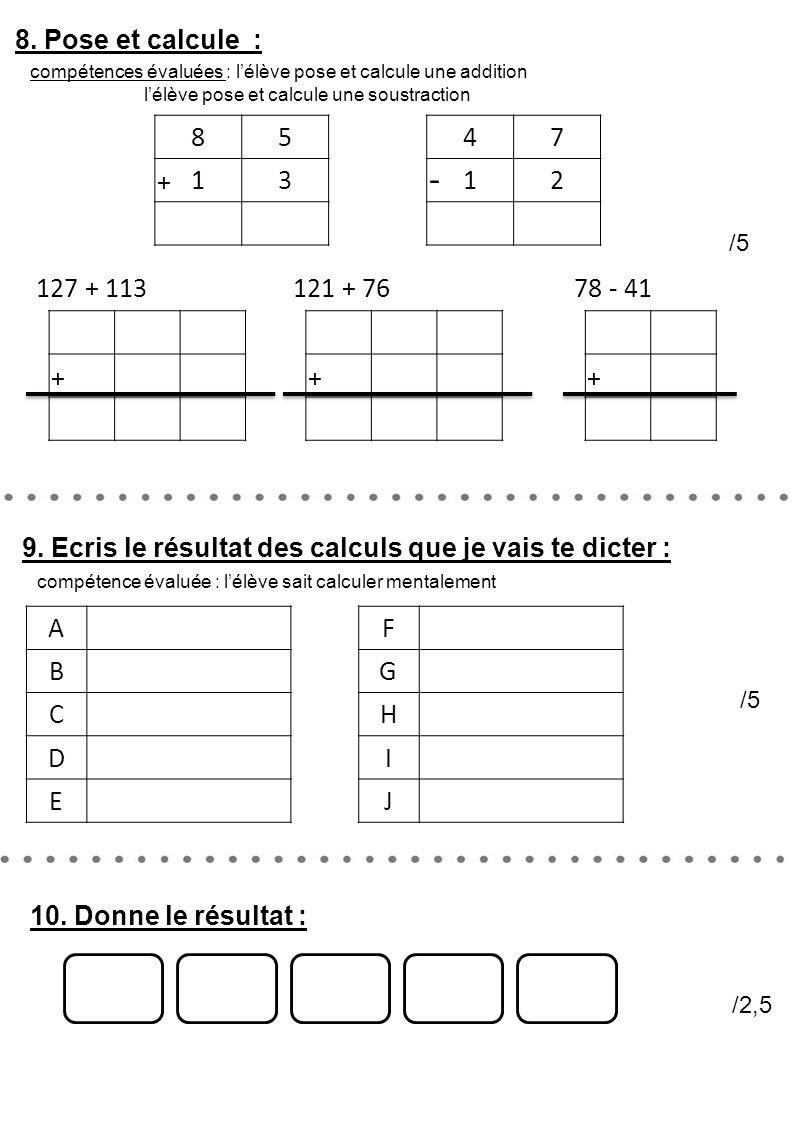 8. Pose et calcule : compétences évaluées : l'élève pose et calcule une addition. l'élève pose et calcule une soustraction.