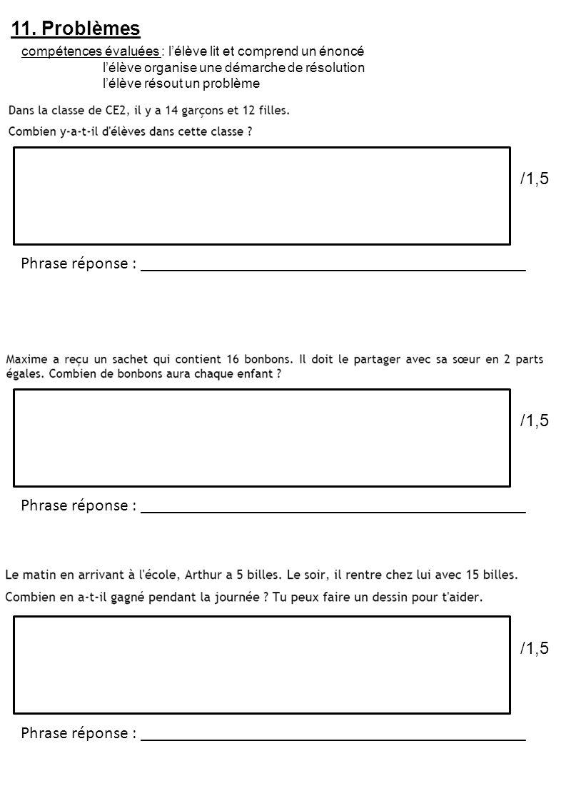 11. Problèmes compétences évaluées : l'élève lit et comprend un énoncé. l'élève organise une démarche de résolution.