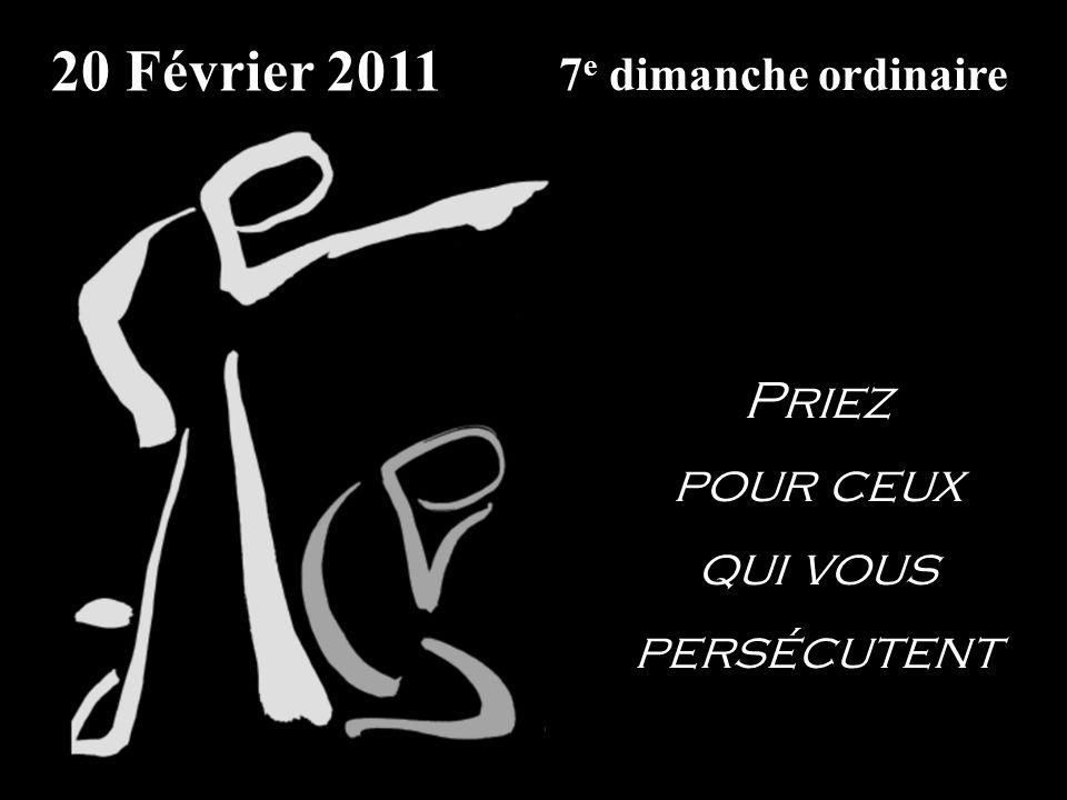 20 Février 2011 Priez pour ceux qui vous persécutent