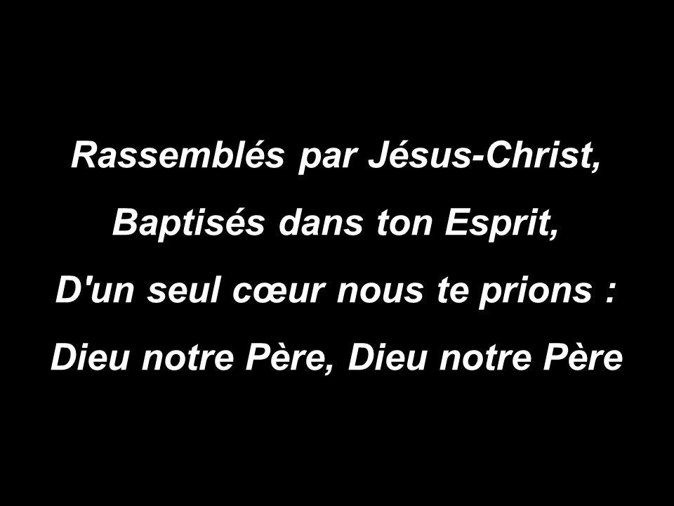 Rassemblés par Jésus-Christ, Baptisés dans ton Esprit,