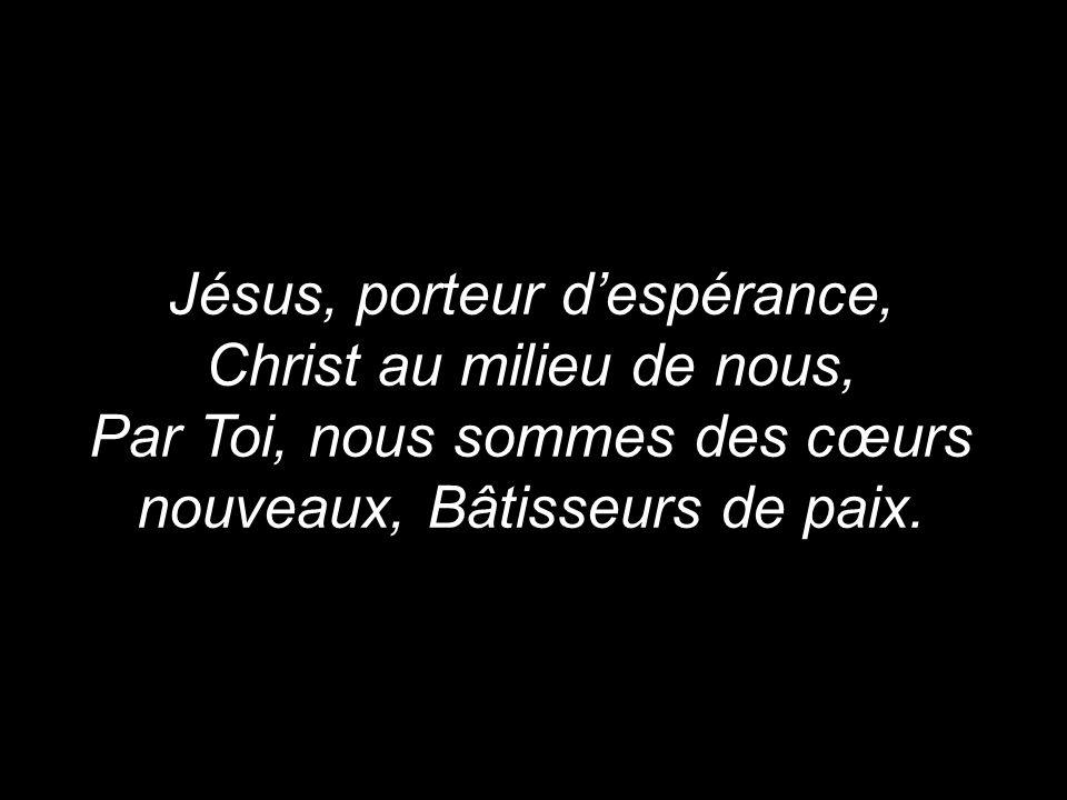 Jésus, porteur d'espérance, Christ au milieu de nous,