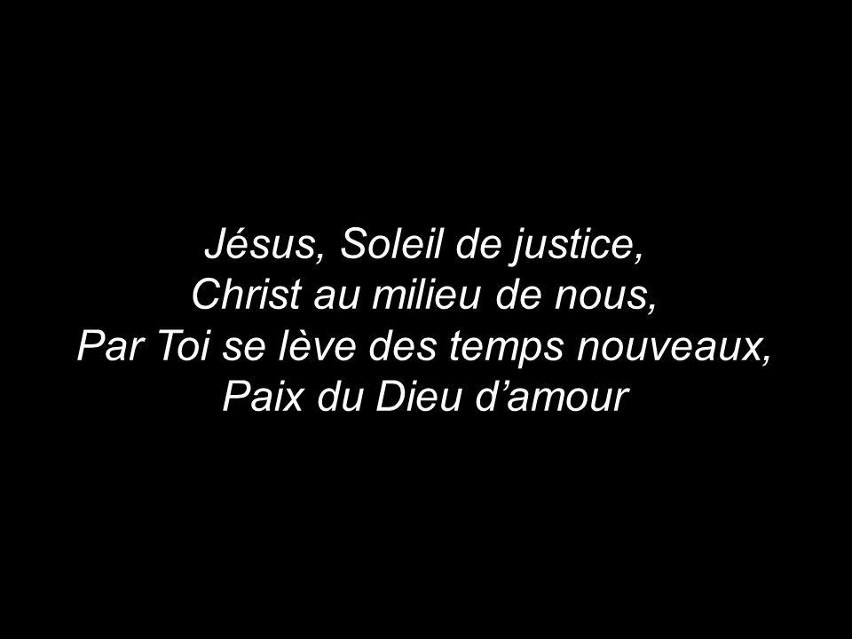 Jésus, Soleil de justice, Christ au milieu de nous,