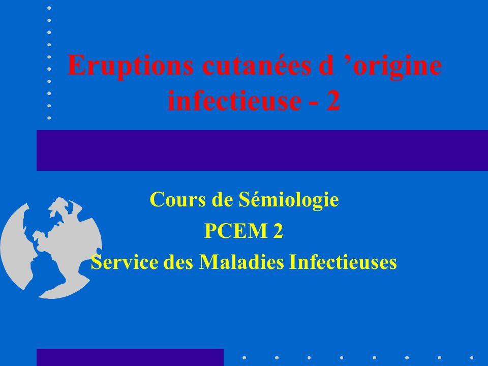 Eruptions cutanées d 'origine infectieuse - 2