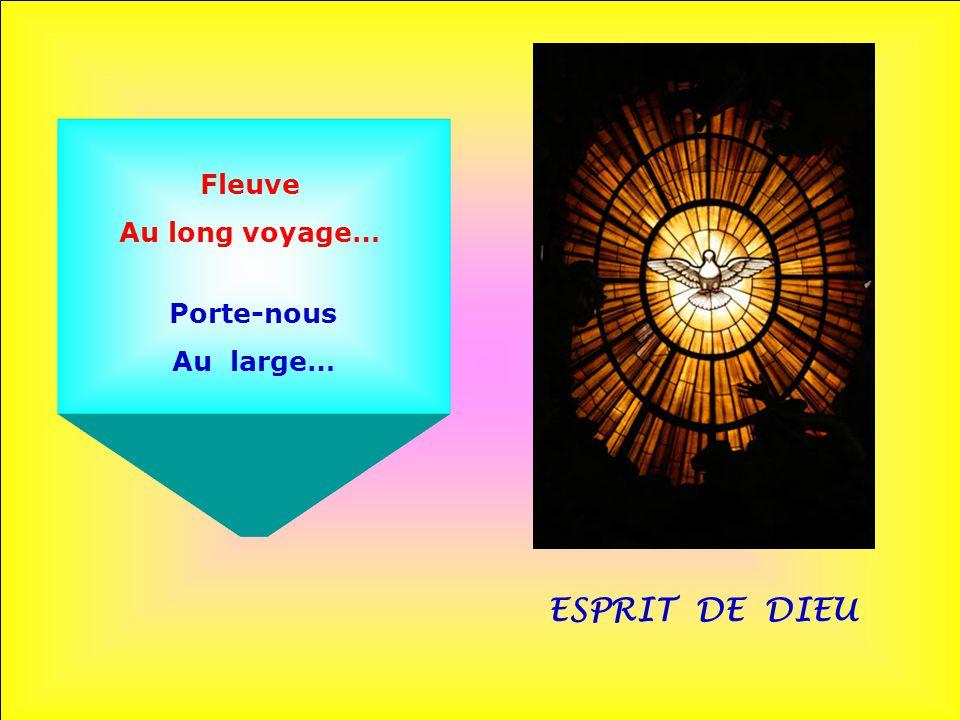Fleuve Au long voyage… Porte-nous Au large… ESPRIT DE DIEU