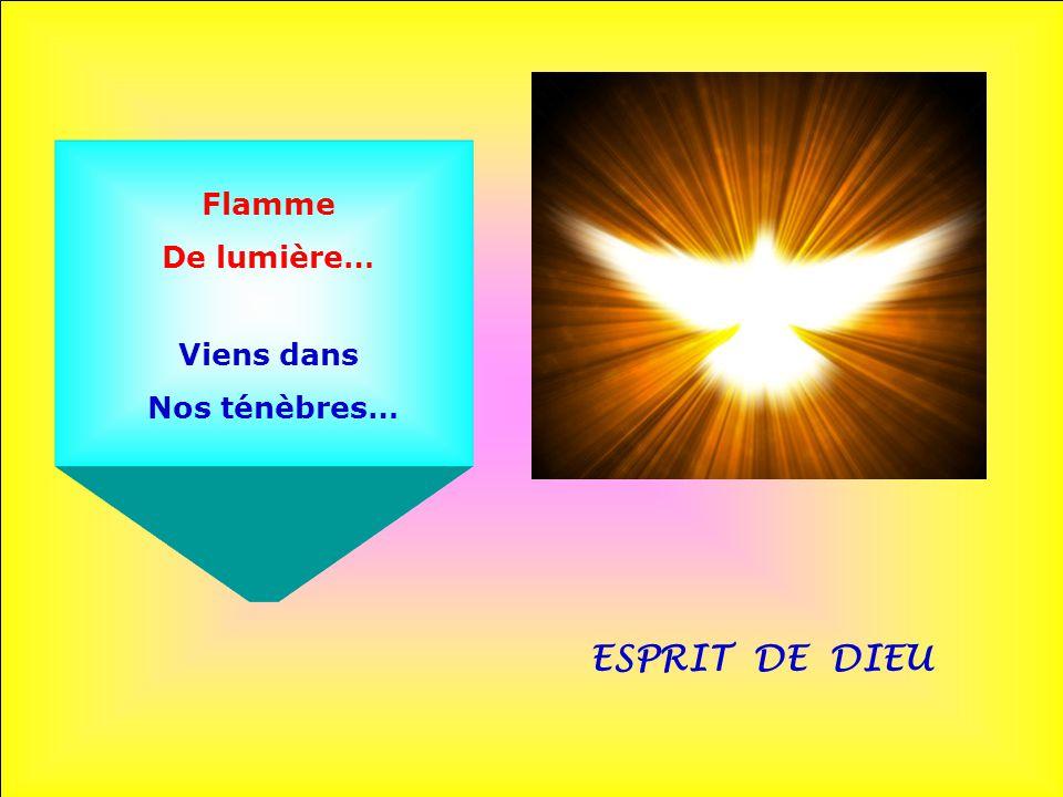 Flamme De lumière… Viens dans Nos ténèbres… ESPRIT DE DIEU