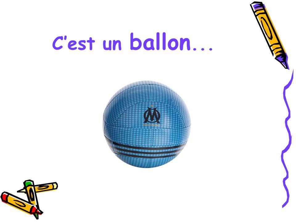 C'est un ballon...