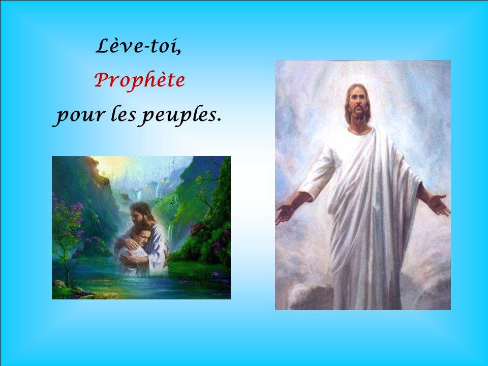 Lève-toi, Prophète pour les peuples.