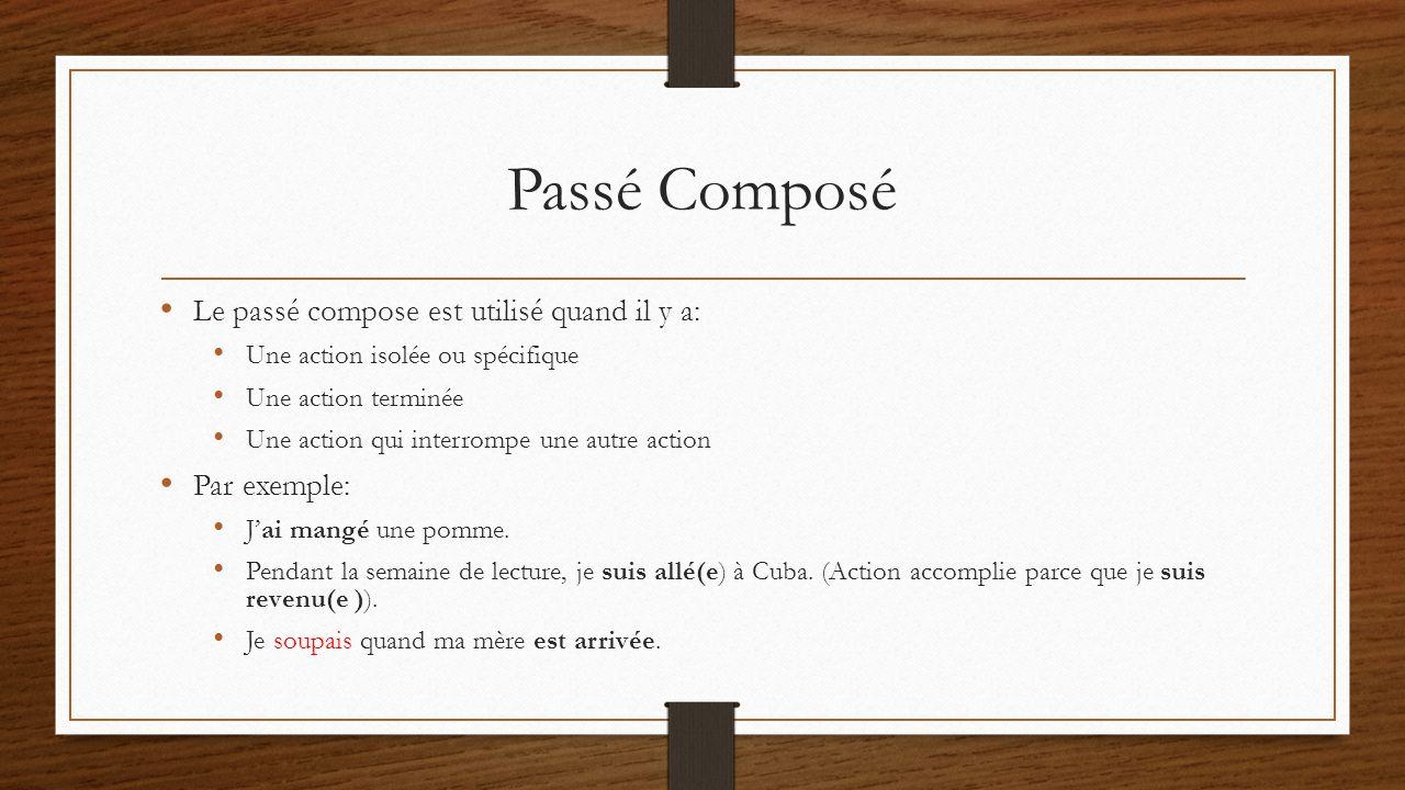 Passé Composé Le passé compose est utilisé quand il y a: Par exemple: