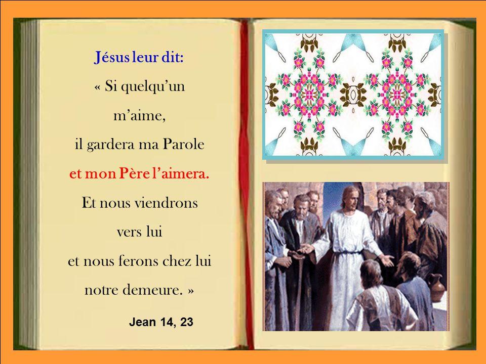 Jésus leur dit: « Si quelqu'un m'aime, il gardera ma Parole