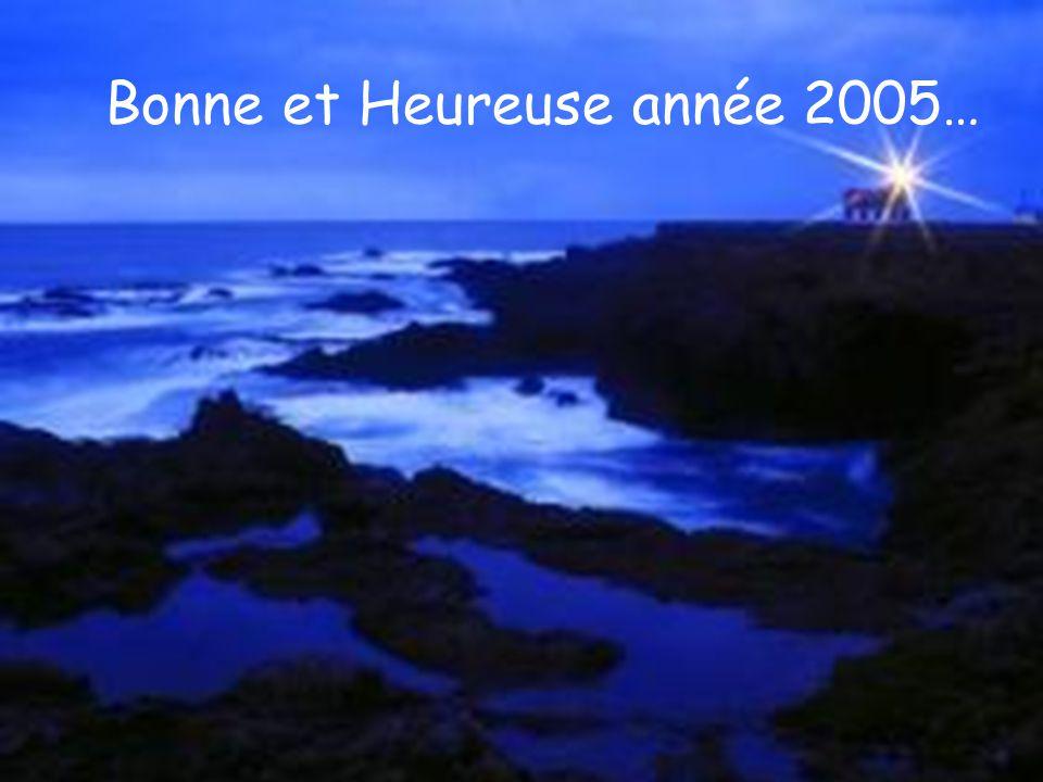 Bonne et Heureuse année 2005…