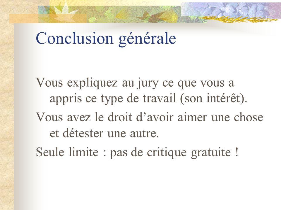 Conclusion générale Vous expliquez au jury ce que vous a appris ce type de travail (son intérêt).