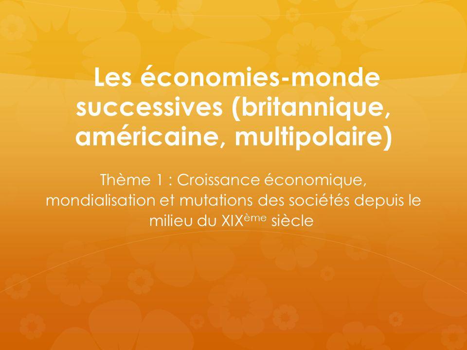 Les économies-monde successives (britannique, américaine, multipolaire)