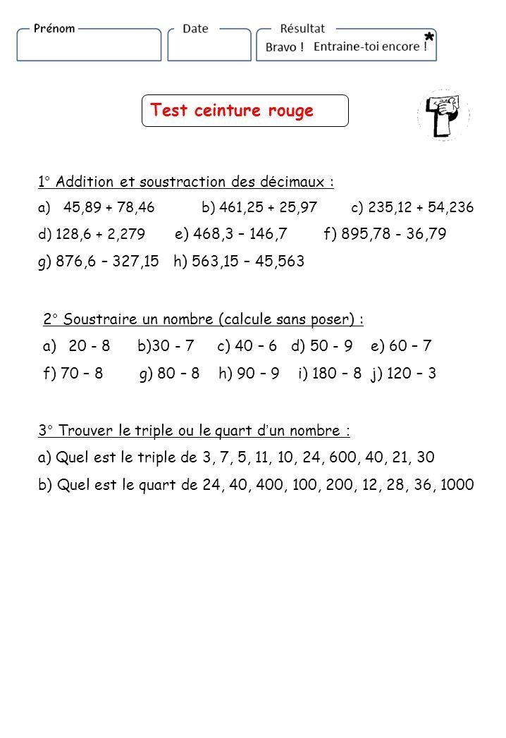 Test ceinture rouge 1° Addition et soustraction des décimaux :
