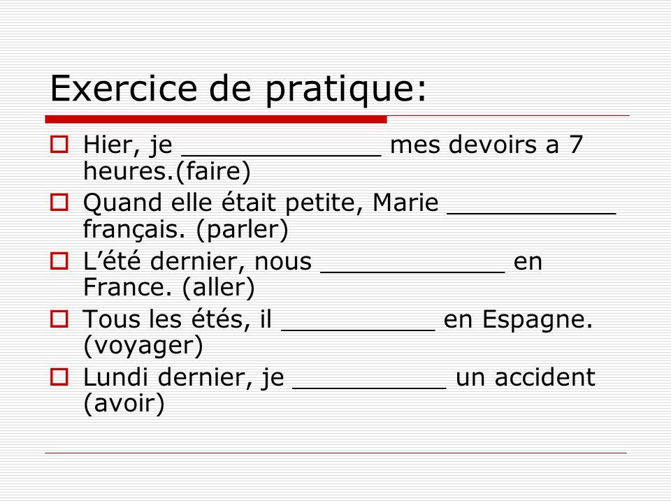 Exercice de pratique: Hier, je _____________ mes devoirs a 7 heures.(faire) Quand elle était petite, Marie ___________ français. (parler)