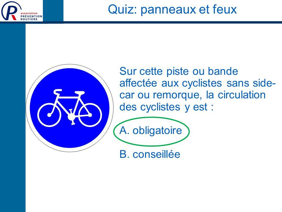 Quiz: panneaux et feux Sur cette piste ou bande affectée aux cyclistes sans side-car ou remorque, la circulation des cyclistes y est :