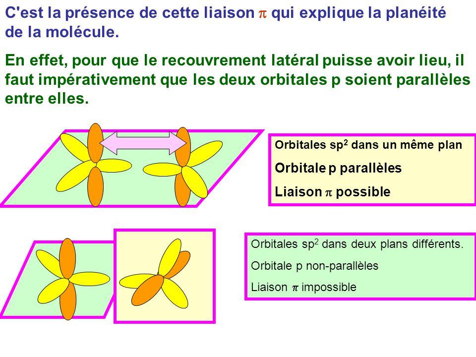 C est la présence de cette liaison p qui explique la planéité de la molécule.