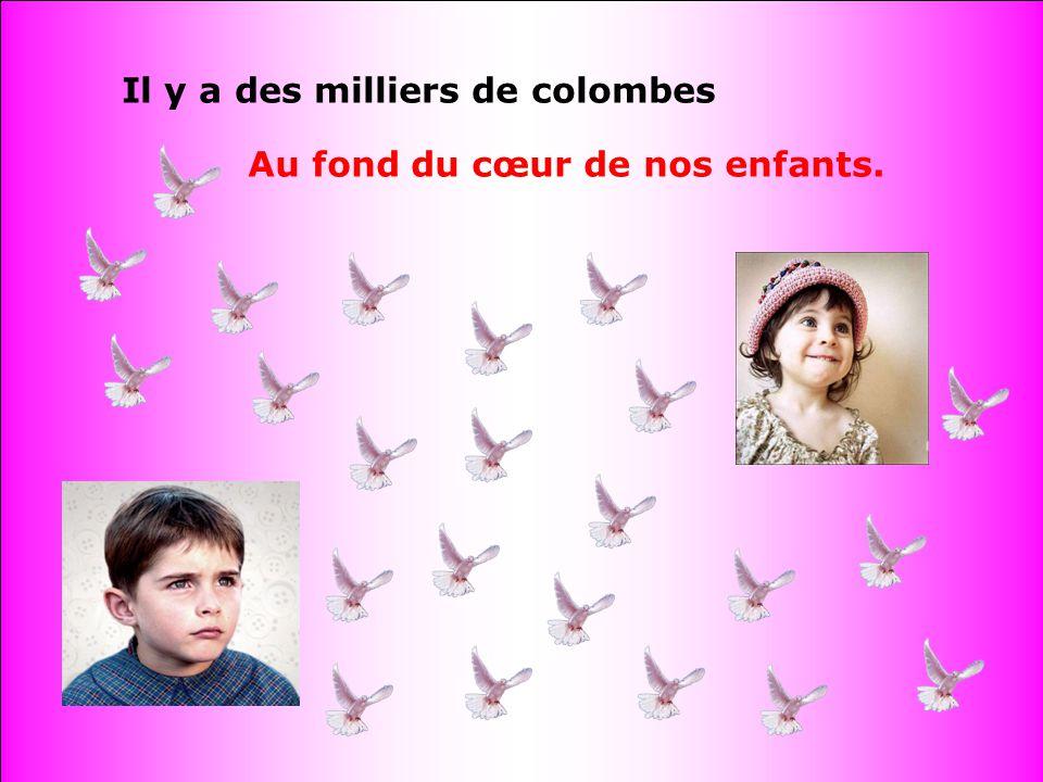 Il y a des milliers de colombes Au fond du cœur de nos enfants.